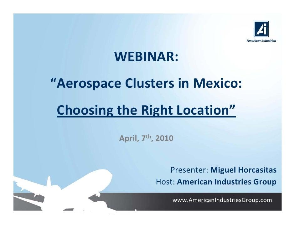 "WEBINAR: ""Aerospace Clusters in Mexico:  Choosing the Right Location""           April, 7th, 2010                          ..."