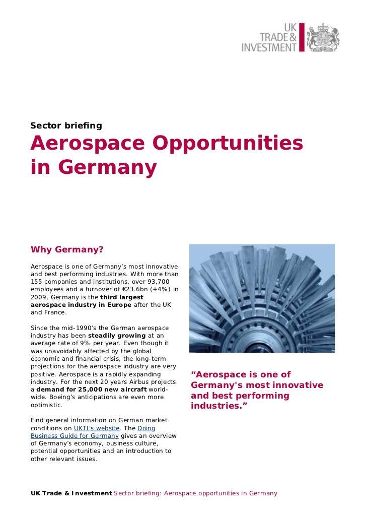Sector briefingAerospace Opportunitiesin GermanyWhy Germany?Aerospace is one of Germany's most innovativeand best performi...