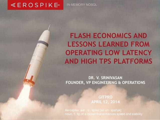 Flash Economics and Lessons learned from operating low latency platforms at high throughput with Aerospike NoSQL.
