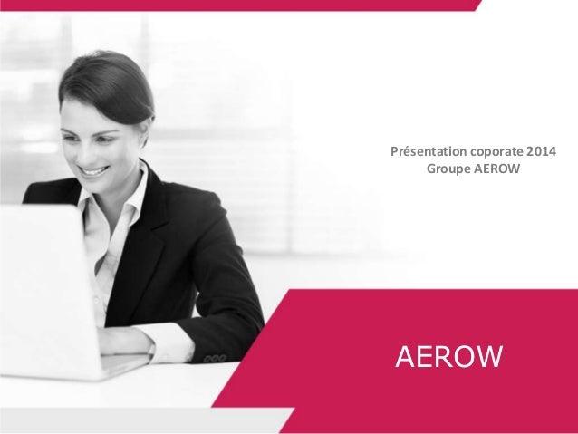 AEROW Présentation coporate 2014 Groupe AEROW