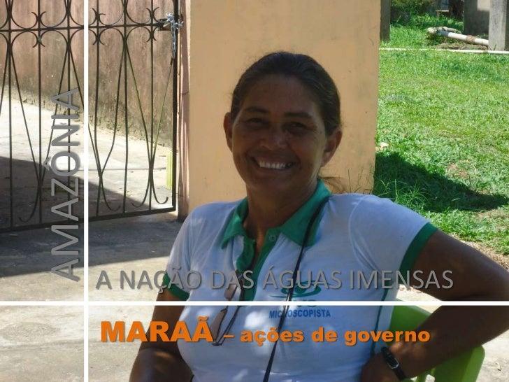 AMAZÔNIA<br />A NAÇÃO DAS ÁGUAS IMENSAS<br />MARAÃ – ações de governo<br />