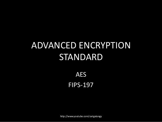 ADVANCED ENCRYPTION STANDARD AES FIPS-197  http://www.youtube.com/zarigatongy