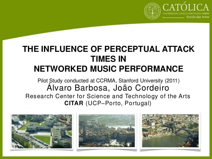THE INFLUENCE OF PERCEPTUAL ATTACK              TIMES IN  NETWORKED MUSIC PERFORMANCE   Pilot Study conducted at CCRMA, St...