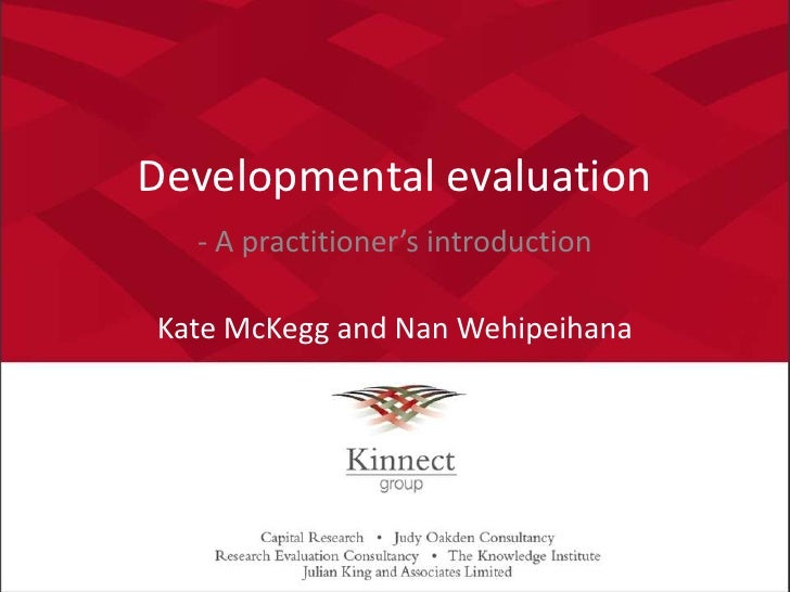 Developmental evaluation<br />- A practitioner's introduction <br />Kate McKegg and Nan Wehipeihana<br />