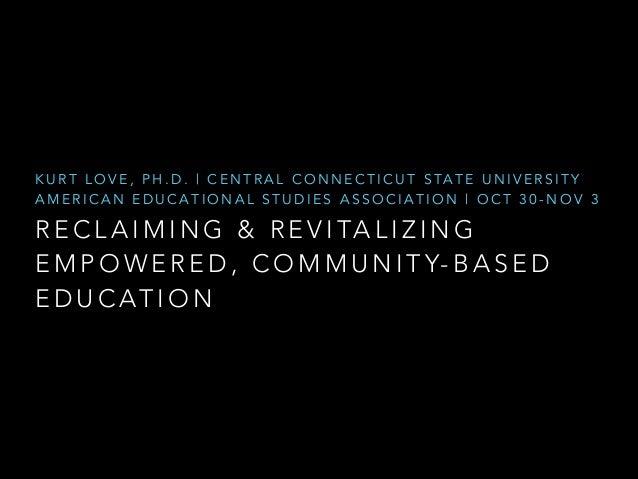 K U R T L O V E , P H . D .   C E N T R A L C O N N E C T I C U T S TA T E U N I V E R S I T Y AMERICAN EDUCATIONAL STUDIE...