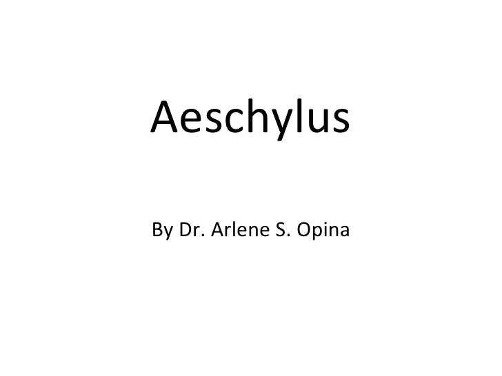 Aeschylus By Dr. Arlene S. Opina