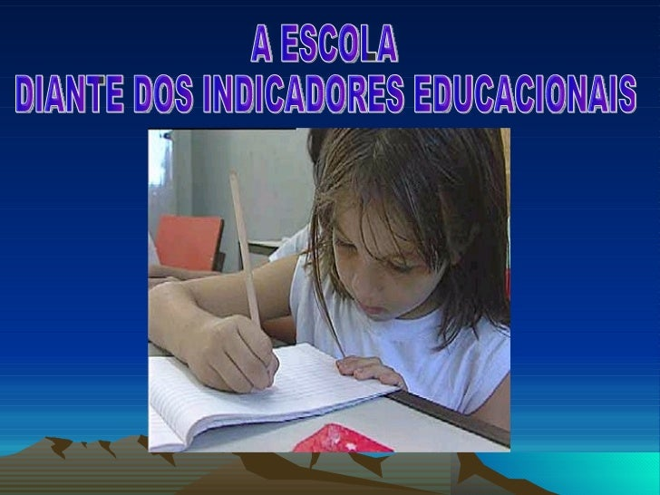 A ESCOLA  DIANTE DOS INDICADORES EDUCACIONAIS