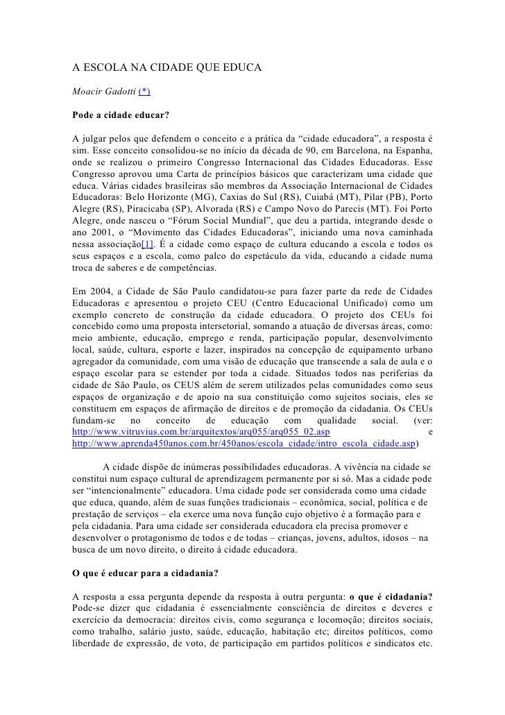 A ESCOLA NA CIDADE QUE EDUCA  Moacir Gadotti (*)  Pode a cidade educar?  A julgar pelos que defendem o conceito e a prátic...