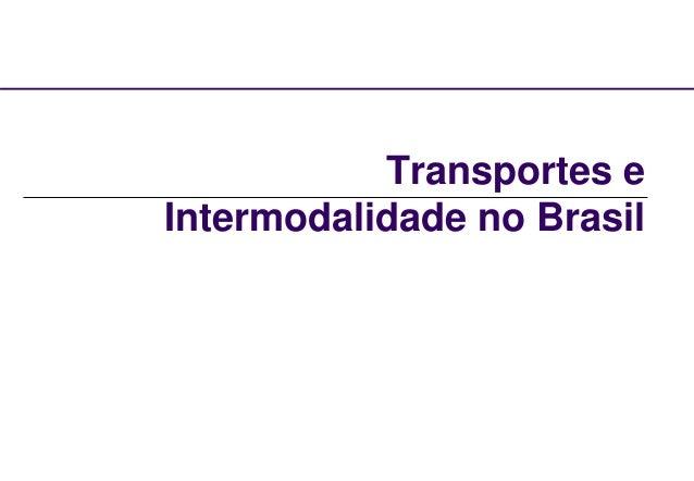 Transportes e  Intermodalidade no Brasil