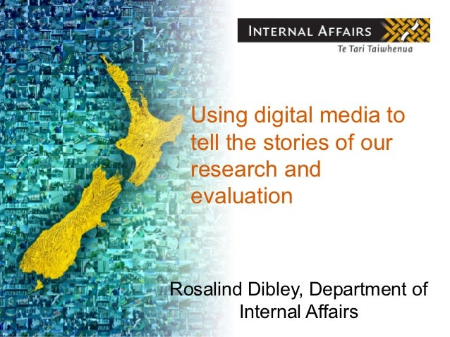 Using digital media to  tell the stories of our  research and  evaluationRosalind Dibley, Department of        Internal Af...