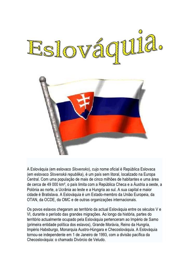 4152901805305<br />A Eslováquia (em eslovaco Slovensko), cujo nome oficial é República Eslovaca (em eslovaco Slovenská rep...