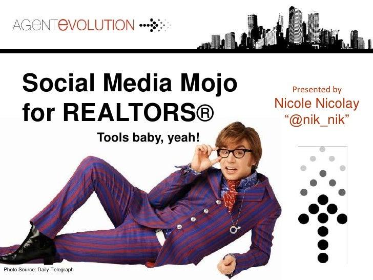 """Social Media Mojo <br />for REALTORS®<br />Presented by <br />Nicole Nicolay<br />""""@nik_nik""""<br />Tools baby, yeah!<br />P..."""