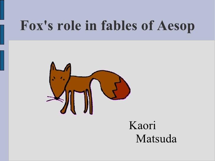 Fox's role in fables of Aesop <ul><li>Kaori Matsuda </li></ul>