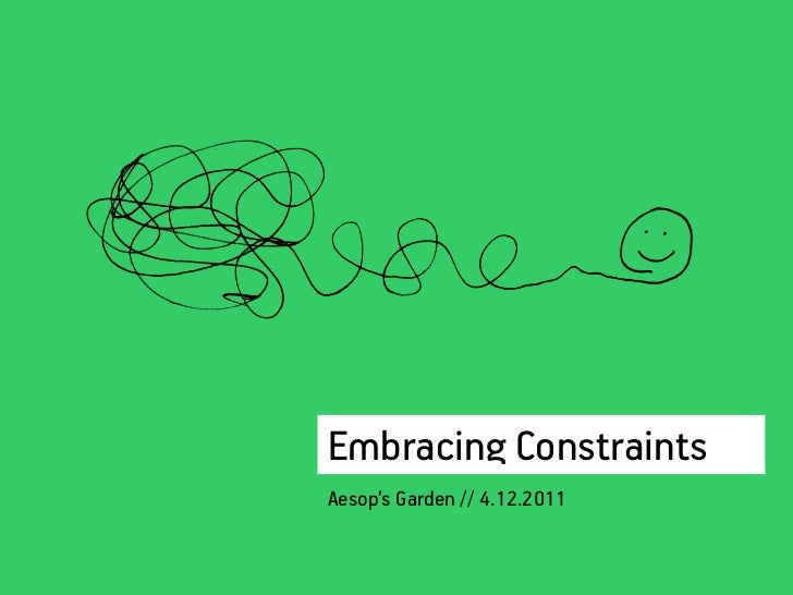 Embracing ConstraintsAesop's Garden // 4.12.2011