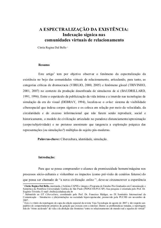A ESPECTRALIZAÇÃO DA EXISTÊNCIA: Indexação sígnica nas comunidades virtuais de relacionamento Cíntia Regina Dal Bello 1 Re...