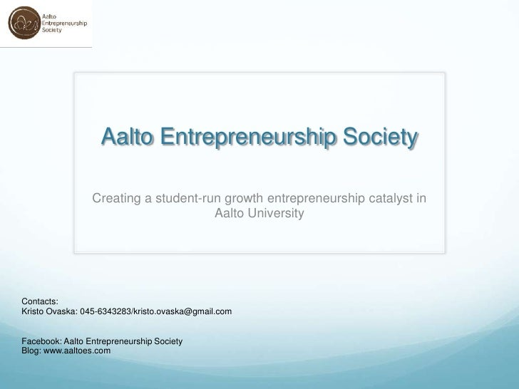 Aalto Entrepreneurship Society                   Creating a student-run growth entrepreneurship catalyst in               ...