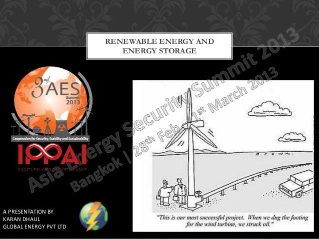 RENEWABLE ENERGY AND                           ENERGY STORAGEA PRESENTATION BYKARAN DHAULGLOBAL ENERGY PVT LTD