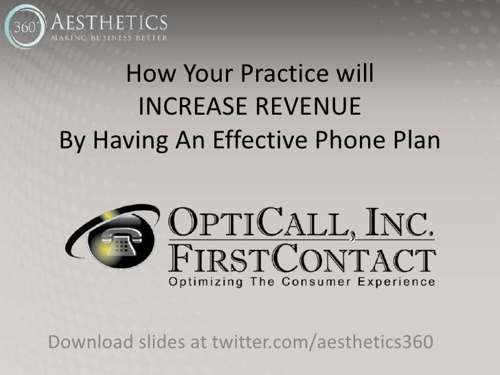 How Your Practice willINCREASE REVENUEBy Having An Effective Phone Plan<br />Download slides at twitter.com/aesthetics360<...