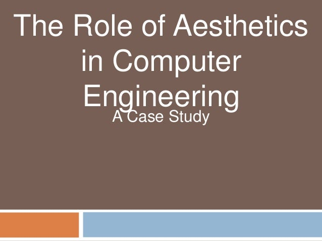 The Role of Aesthetics in Computer Engineering