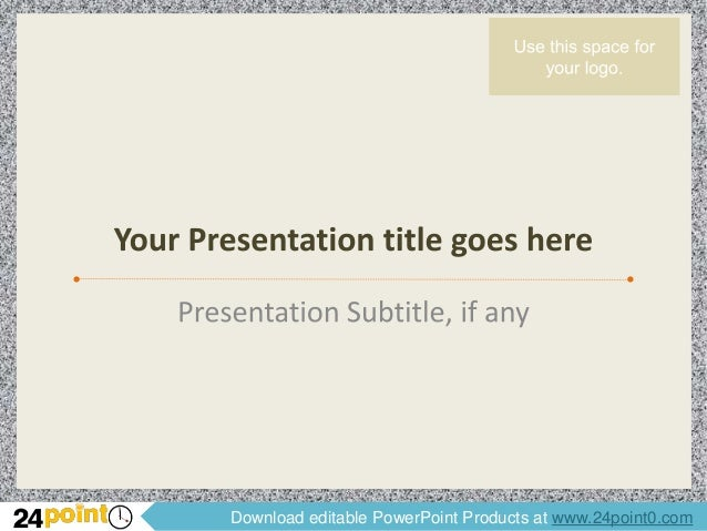 Download editable PowerPoint Products at www.24point0.com