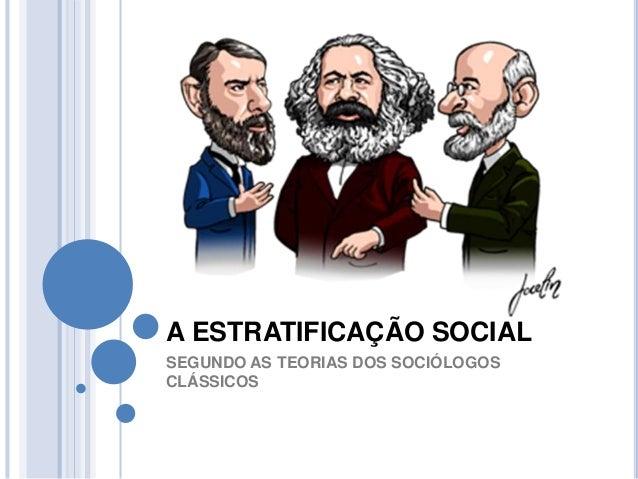 A ESTRATIFICAÇÃO SOCIAL SEGUNDO AS TEORIAS DOS SOCIÓLOGOS CLÁSSICOS