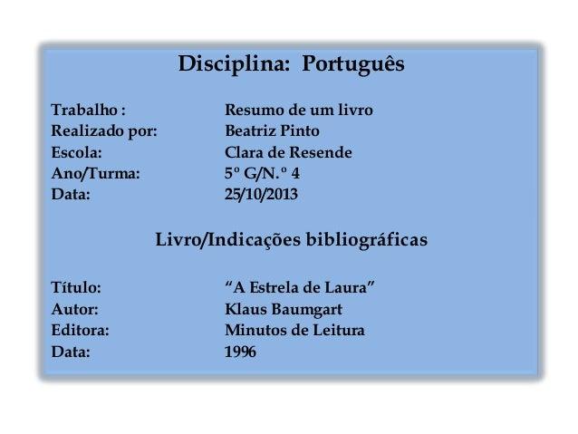 Disciplina: Português Trabalho : Realizado por: Escola: Ano/Turma: Data:  Resumo de um livro Beatriz Pinto Clara de Resend...