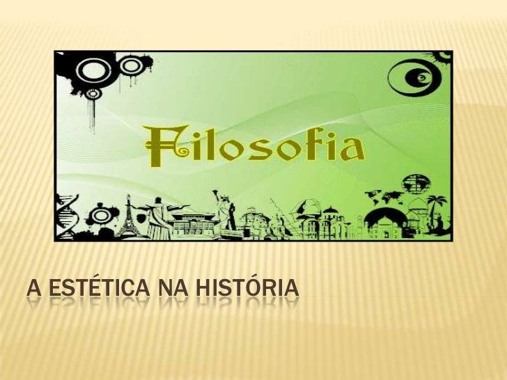 A ESTÉTICA NA HISTÓRIA<br />
