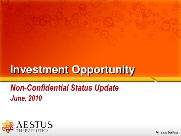 Investment Opportunity Non-Confidential Status Update June, 2010