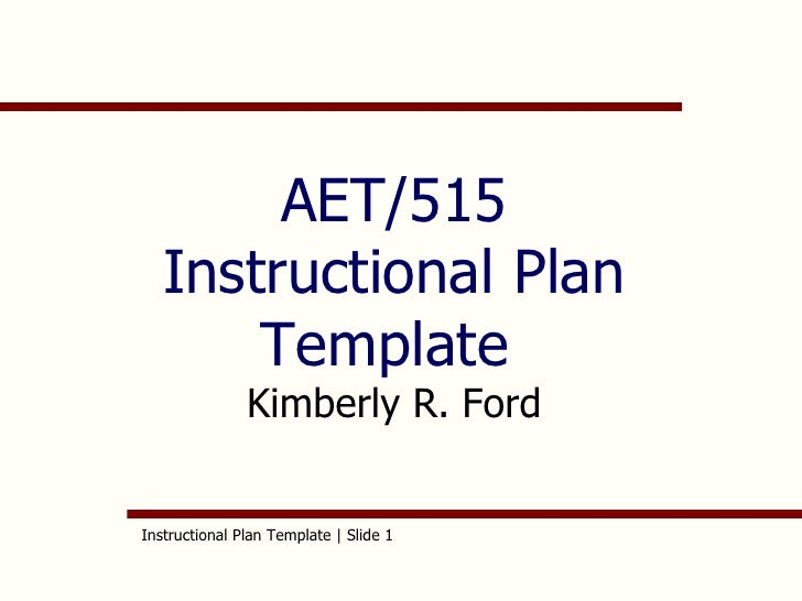 AET/515 Instructional Plan Template  Kimberly R. Ford Instructional Plan Template | Slide