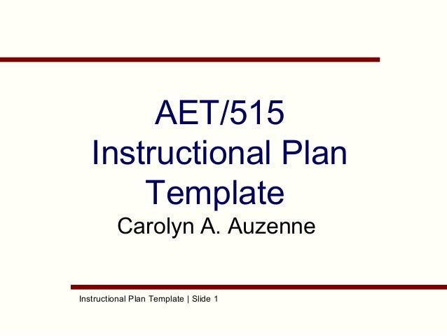 AET/515 Instructional Plan Template Carolyn A. Auzenne  Instructional Plan Template | Slide 1