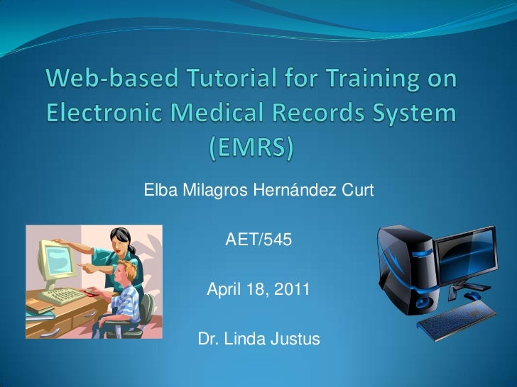 Web-based Tutorial for Training on Electronic Medical Records System (EMRS)<br />Elba Milagros Hernández Curt<br />AET/545...