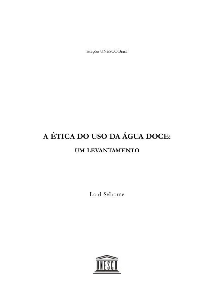 Edições UNESCO BrasilA ÉTICA DO USO DA ÁGUA DOCE:      UM LEVANTAMENTO          Lord Selborne