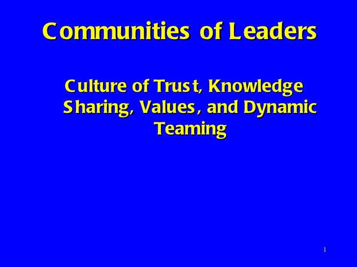 Communities of Leaders   Culture of Trust, Knowledge Sharing, Values, and Dynamic Teaming