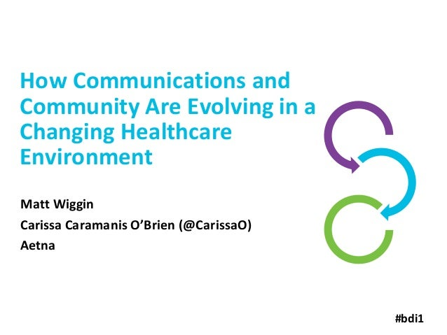 How Communications and Community Are Evolving in a Changing Healthcare Environment Matt Wiggin Carissa Caramanis O'Brien (...