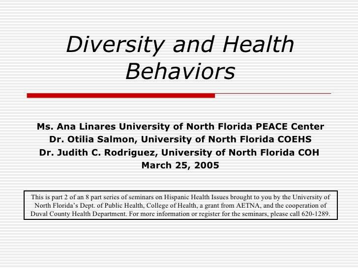 Diversity and Health Behaviors Ms. Ana Linares University of North Florida PEACE Center Dr. Otilia Salmon, University of N...