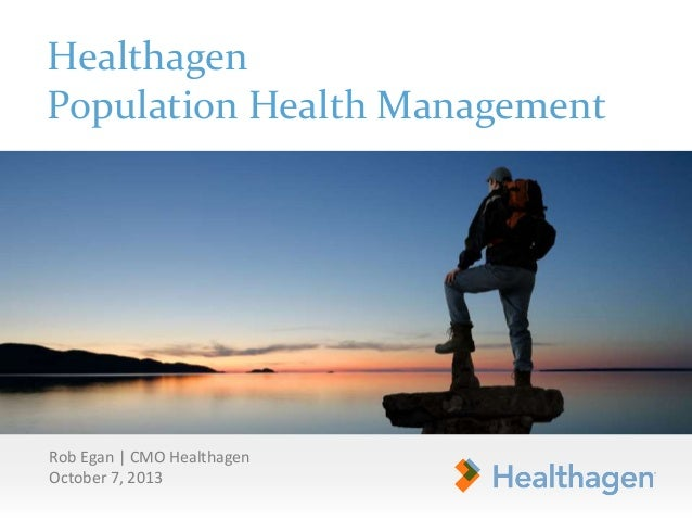 Healthagen Population Health Management Rob Egan | CMO Healthagen October 7, 2013