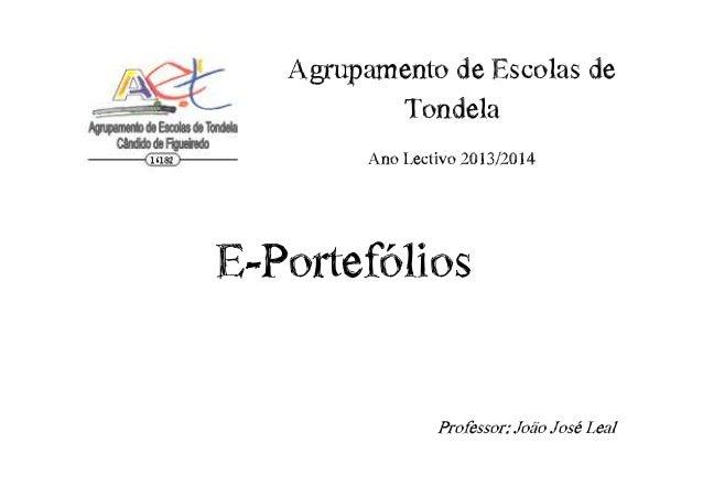Agrupamento€de€Escolas€de€ Tondela Ano€Lectivo€2013/2014  E-Portefólios Professor:€João€José€Leal