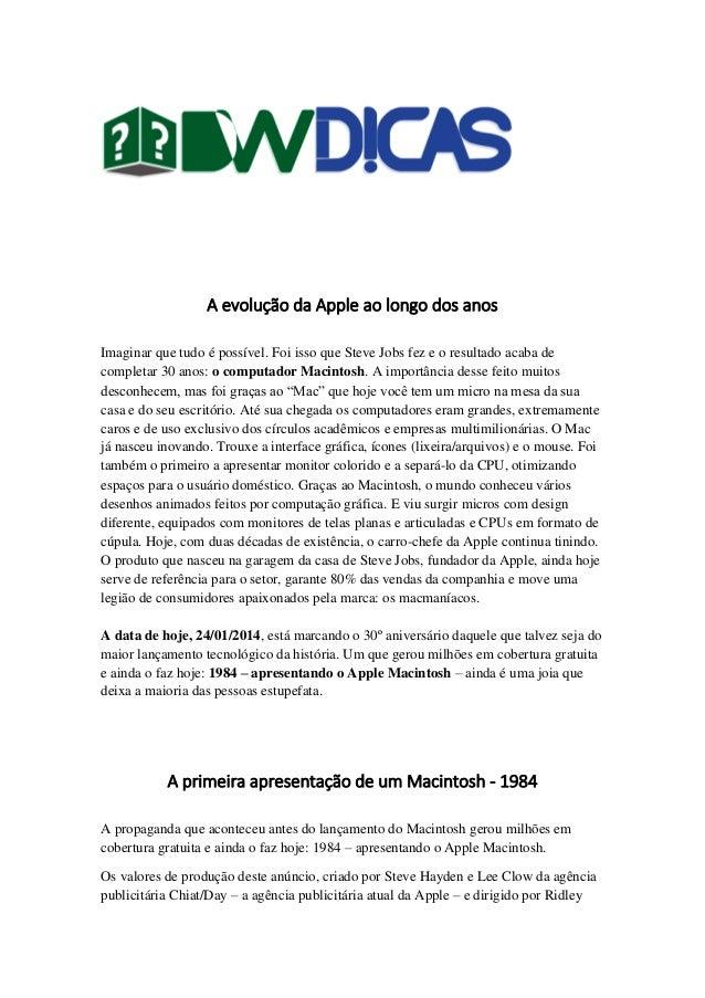A evolução da Apple ao longo dos anos Imaginar que tudo é possível. Foi isso que Steve Jobs fez e o resultado acaba de com...