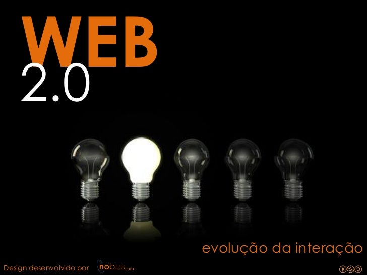 WEB    2.0                          evolução da interaçãoDesign desenvolvido por