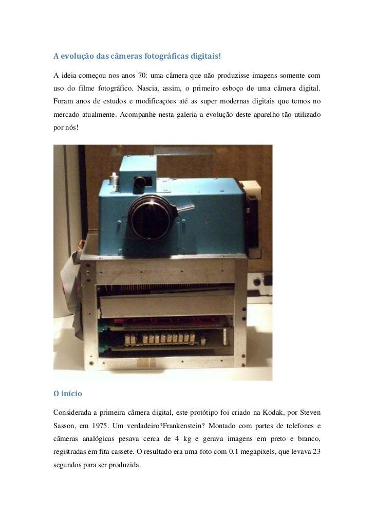 A evolução das câmeras fotográficas digitais!A ideia começou nos anos 70: uma câmera que não produzisse imagens somente co...