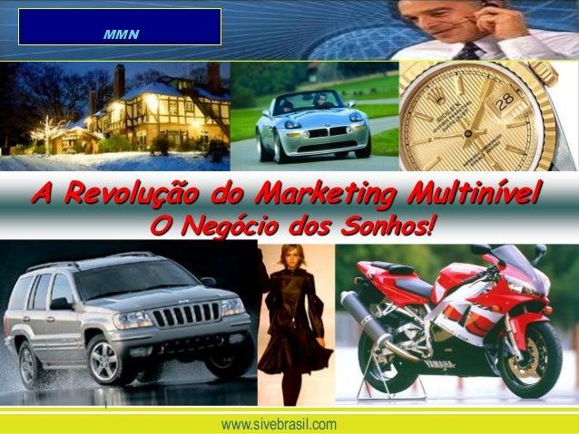 MMNA Revolução do Marketing Multinível           O Negócio dos Sonhos!     1                www.sivebrasil.com