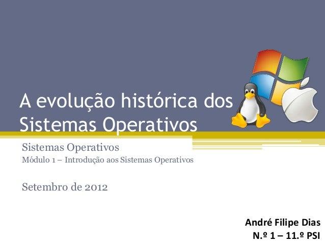 A evolução histórica dosSistemas OperativosSistemas OperativosMódulo 1 – Introdução aos Sistemas OperativosSetembro de 201...