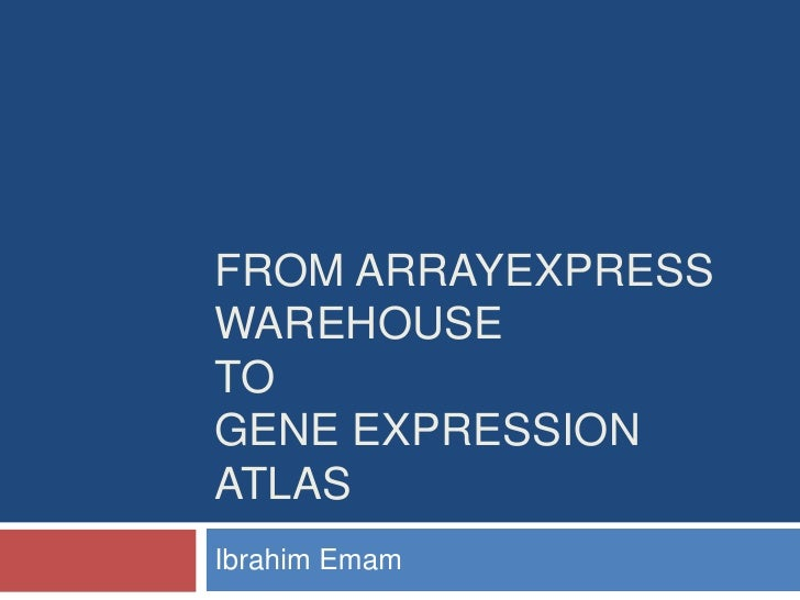From ArrayExpress WarehouseToGene Expression Atlas<br />Ibrahim Emam<br />