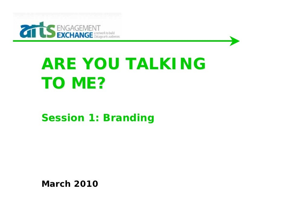 ARE YOU TALKING TO ME?  Session 1: Branding     March 2010