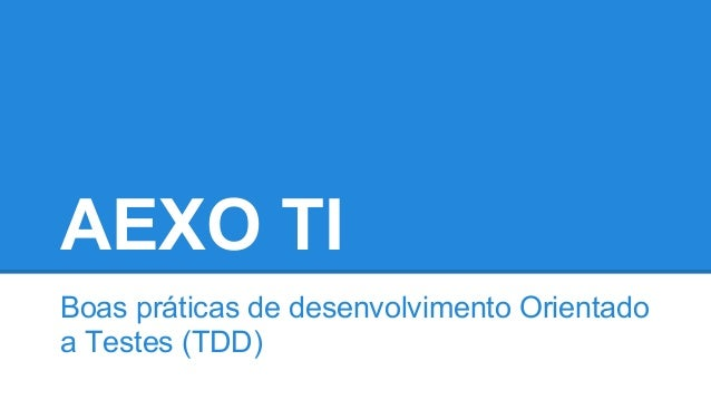 AEXO TI Boas práticas de desenvolvimento Orientado a Testes (TDD)