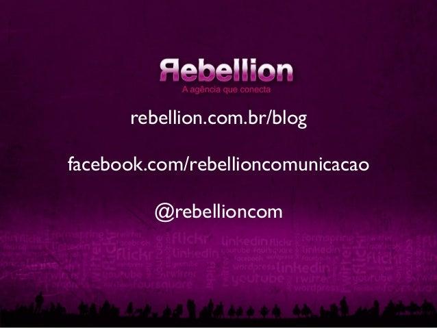 rebellion.com.br/blogfacebook.com/rebellioncomunicacao@rebellioncom