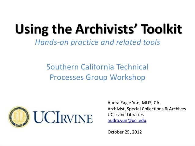 Using the Archivists' Toolkit   Hands-on practice and related tools      Southern California Technical       Processes Gro...