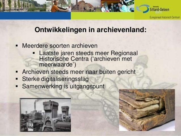 Ontwikkelingen in archievenland: Meerdere soorten archieven       Laatste jaren steeds meer Regionaal        Historische...