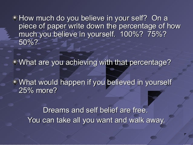 How much do you believe in your self? On aHow much do you believe in your self? On a piece of paper write down the percent...