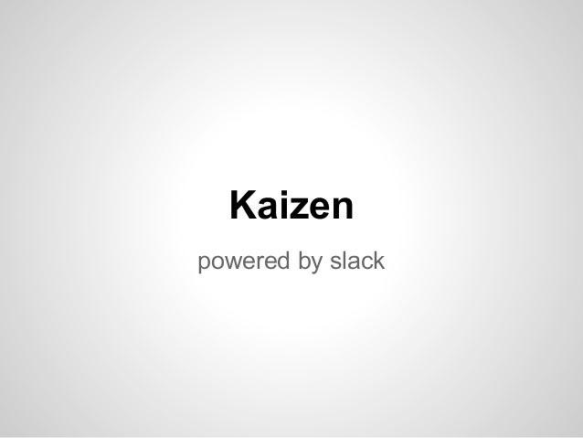 Kaizen. Powered by slack.